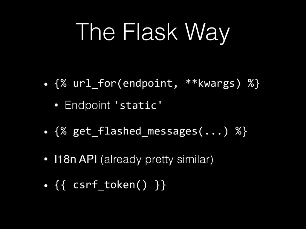 The Flask Way • {%  url_for(endpoint,  **kwargs...