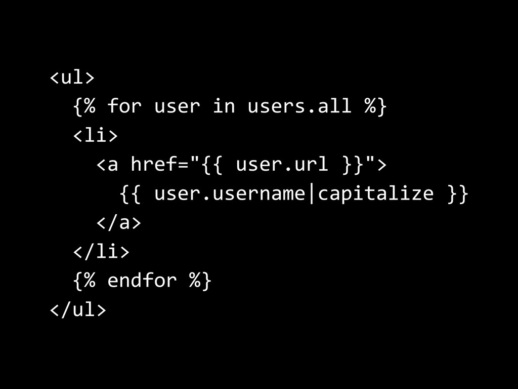 <ul>       {%  for  user  in  users.all  %}    ...