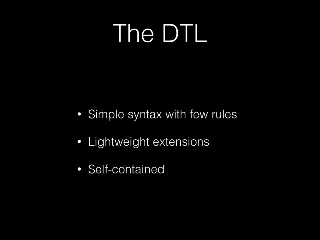 The DTL • Simple syntax with few rules • Lightw...
