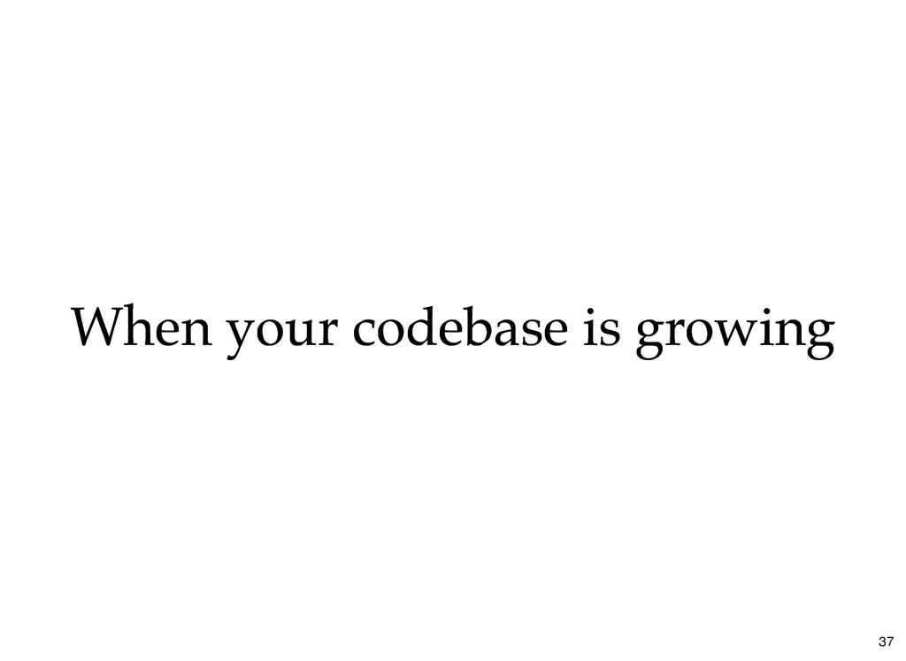 When your codebase is growing When your codebas...
