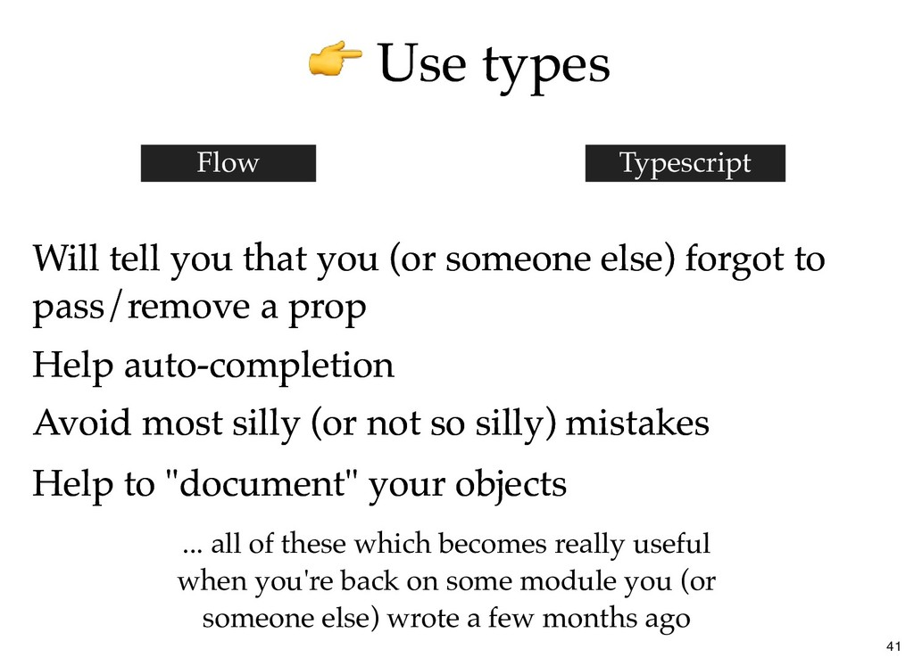 Use types Use types Will tell you that you (or ...