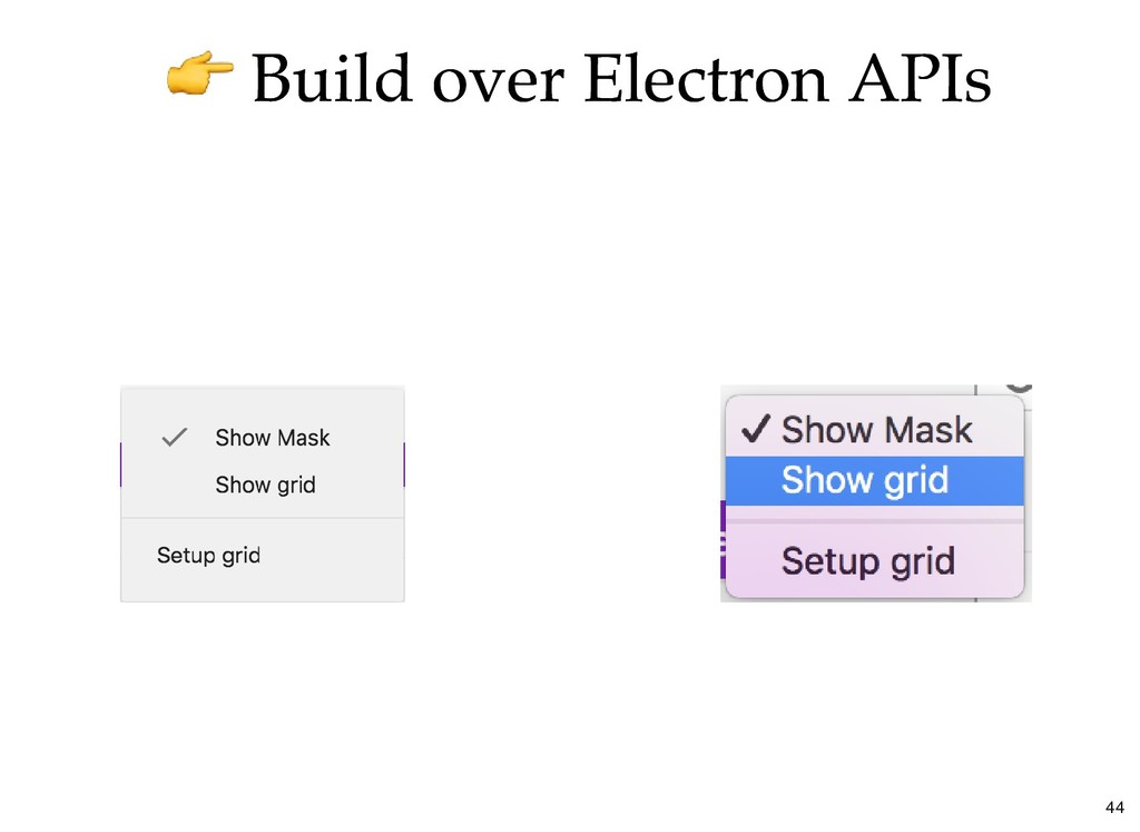 Build over Electron APIs Build over Electron AP...