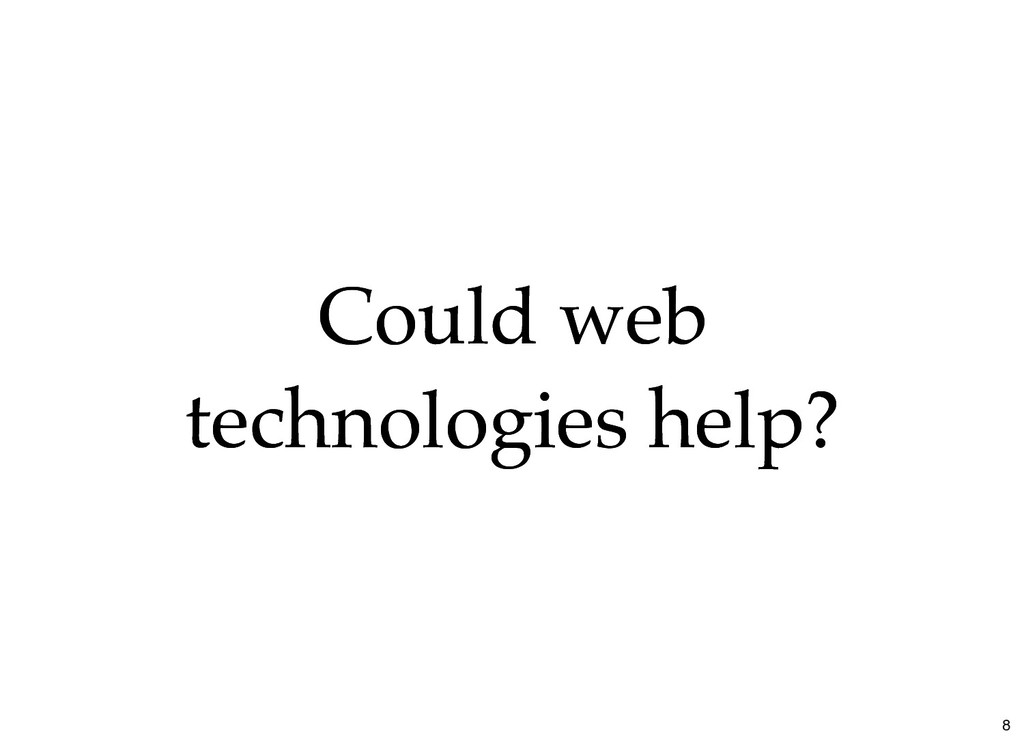 Could web Could web technologies help? technolo...