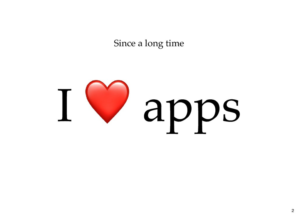I ❤ apps I ❤ apps Since a long time 2
