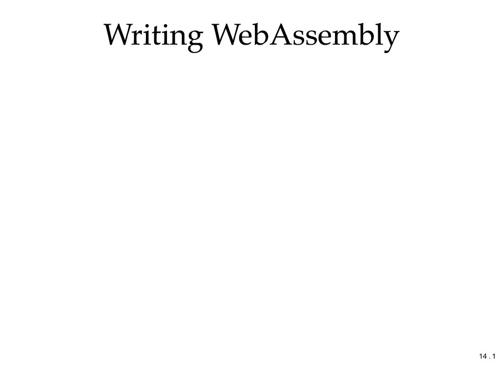 Writing WebAssembly Writing WebAssembly 14 . 1