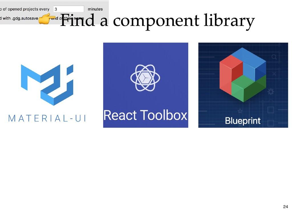 Find a component library Find a component libra...
