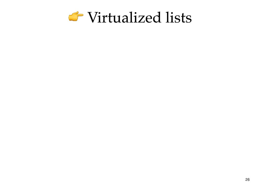 Virtualized lists Virtualized lists 26
