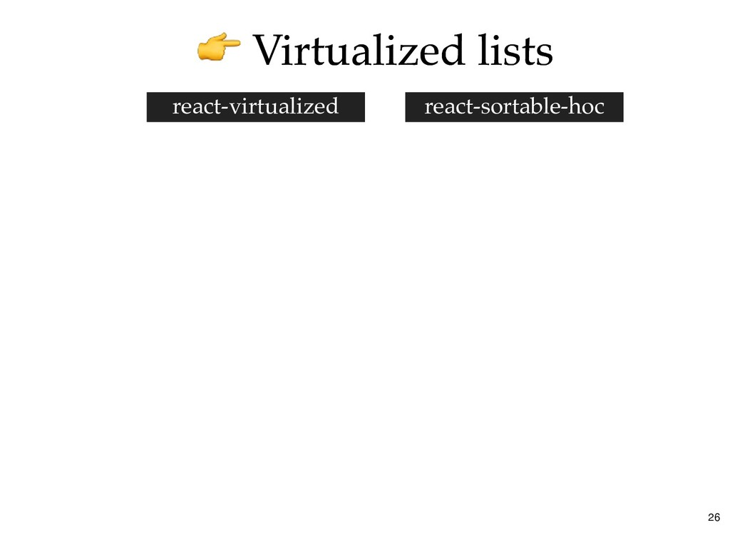 Virtualized lists Virtualized lists react-sorta...
