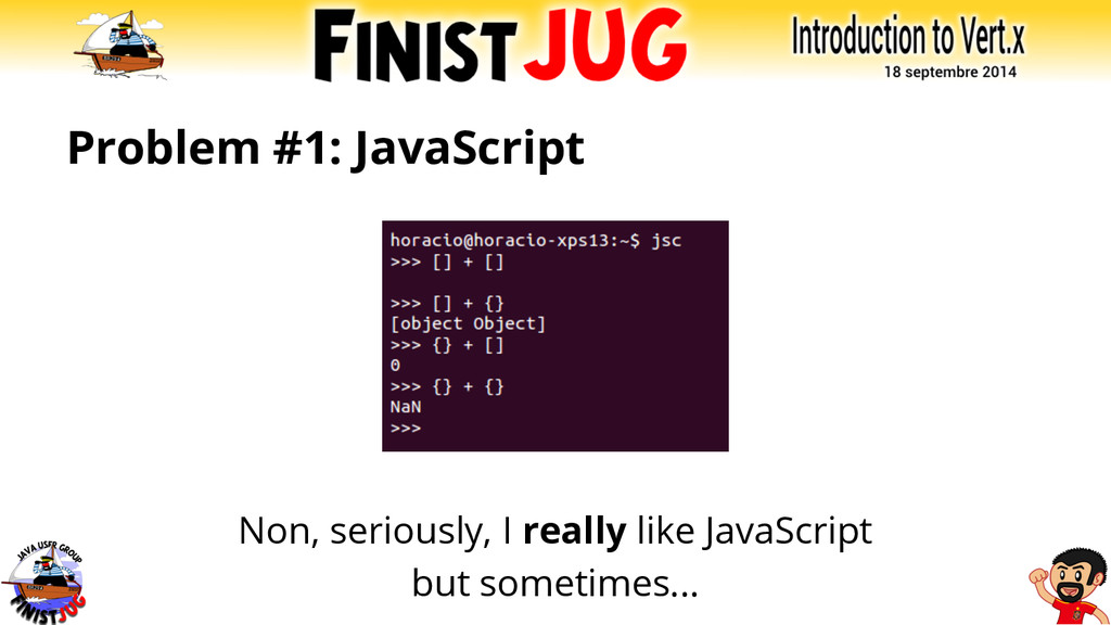 Problem #1: JavaScript Non, seriously, I really...