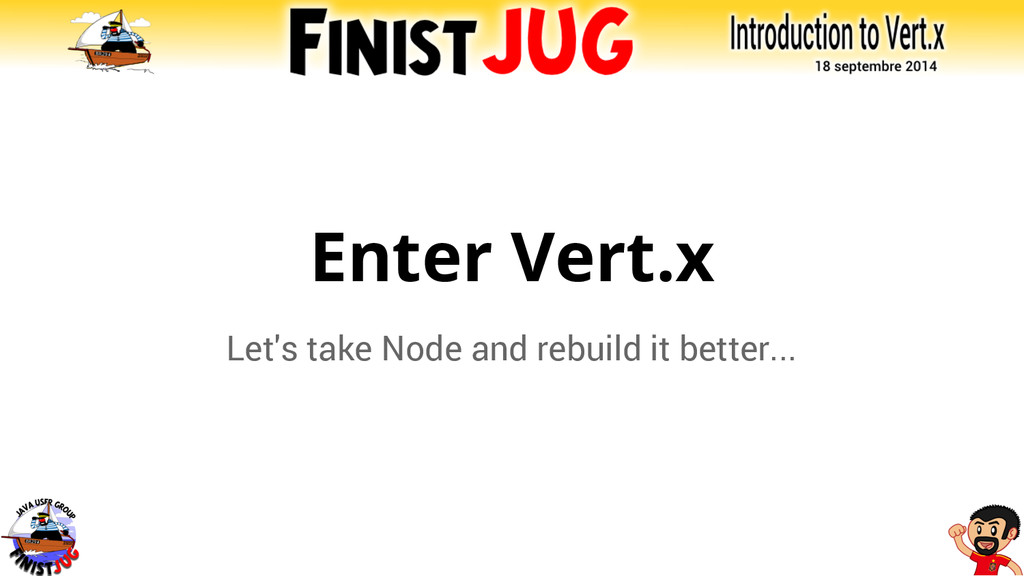 Enter Vert.x Let's take Node and rebuild it bet...