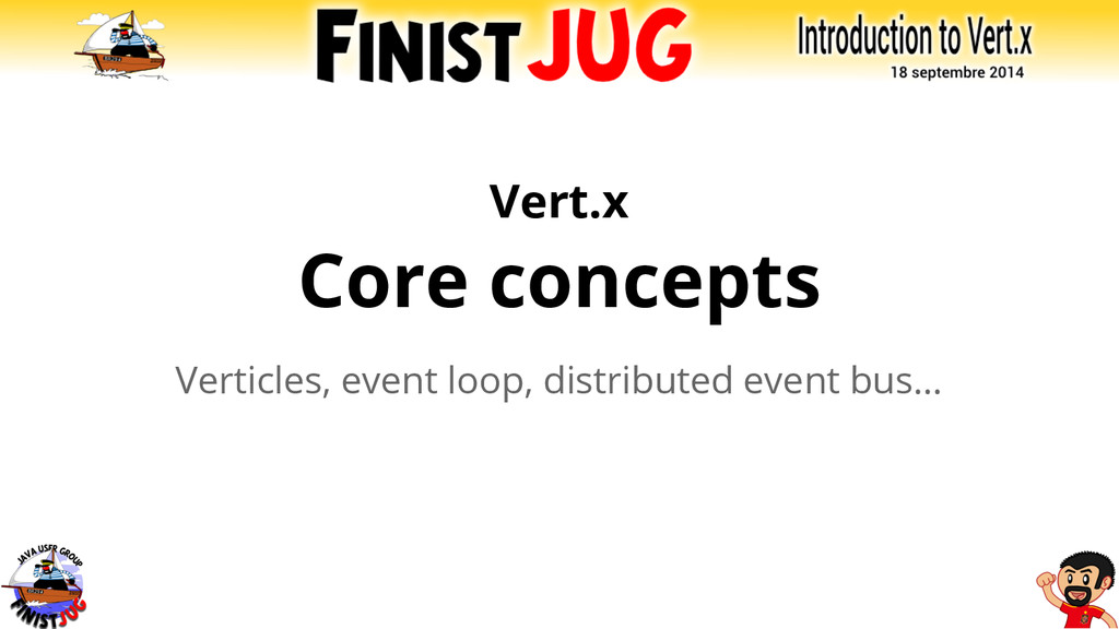 Vert.x Core concepts Verticles, event loop, dis...