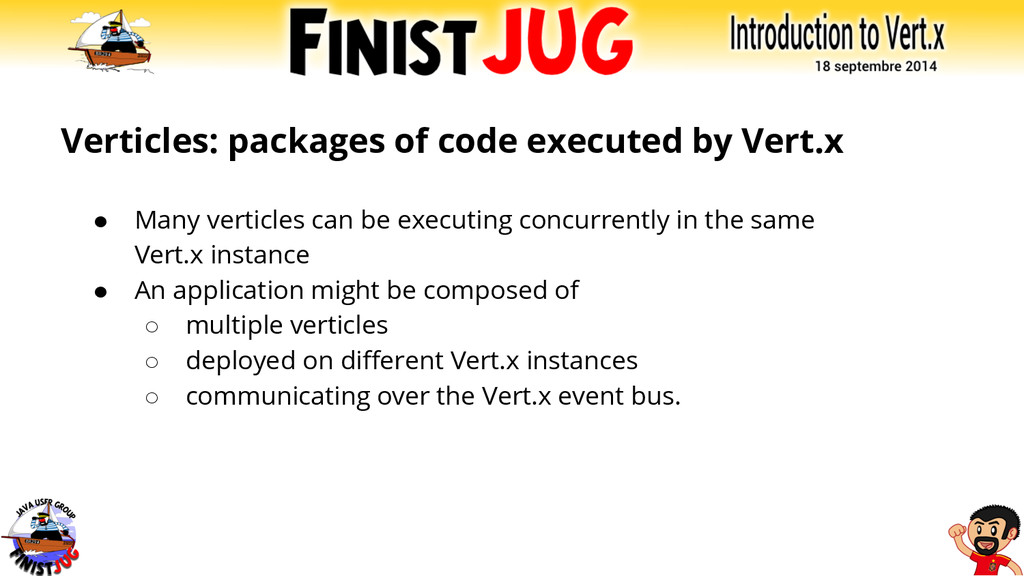 Verticles: packages of code executed by Vert.x ...