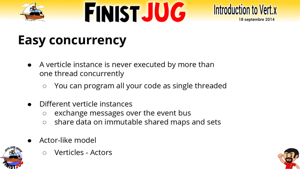 Easy concurrency ● A verticle instance is never...
