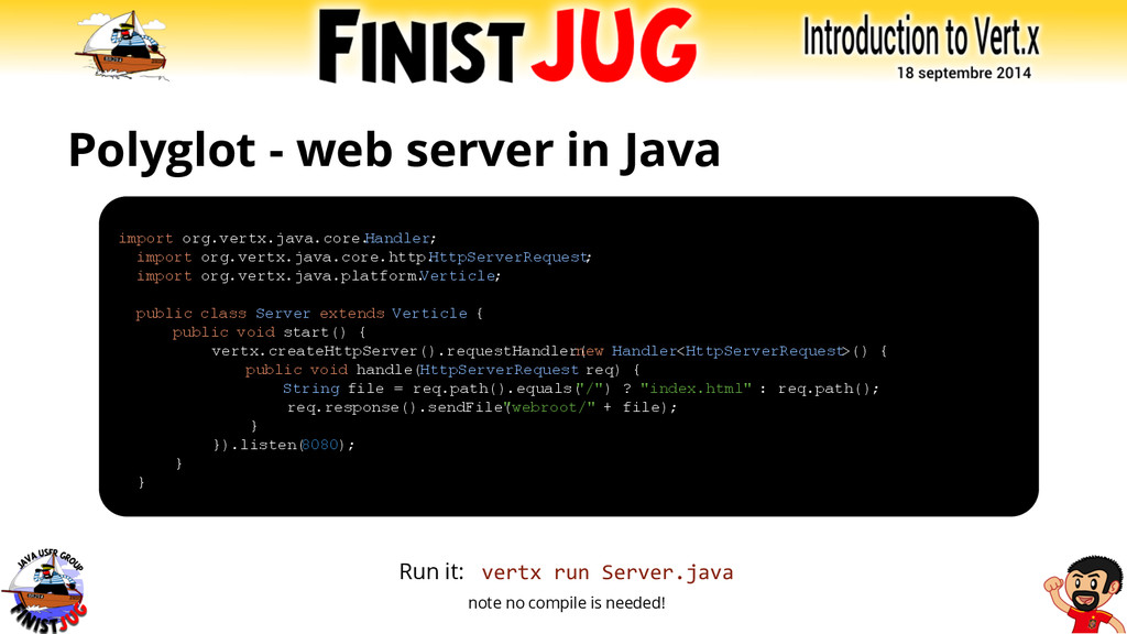 Polyglot - web server in Java Run it: vertx run...