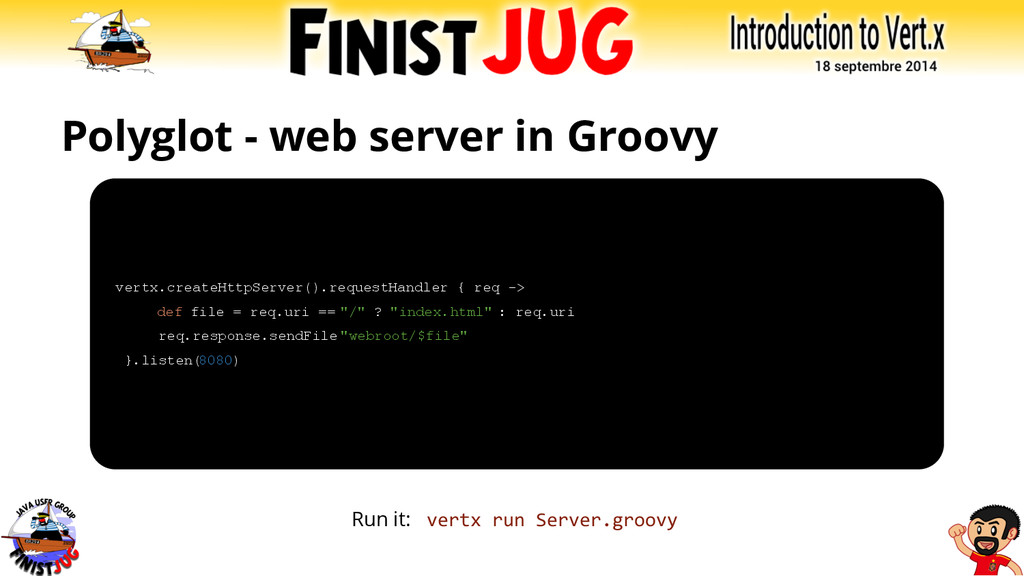 Polyglot - web server in Groovy Run it: vertx r...