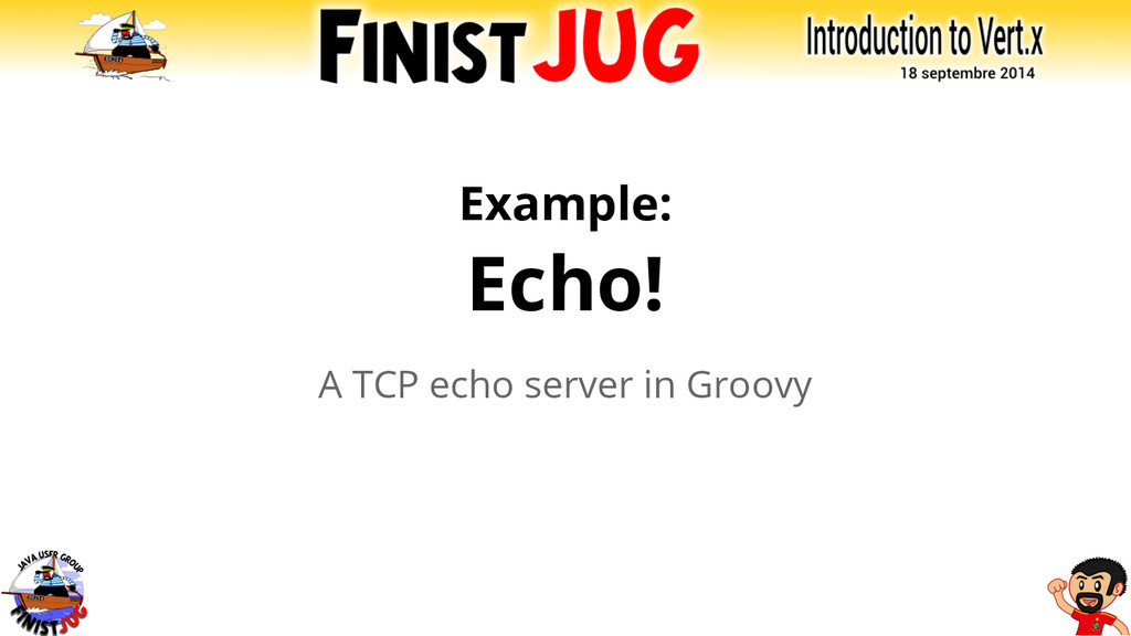 Example: Echo! A TCP echo server in Groovy