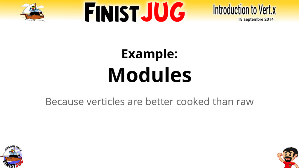 Example: Modules Because verticles are better c...