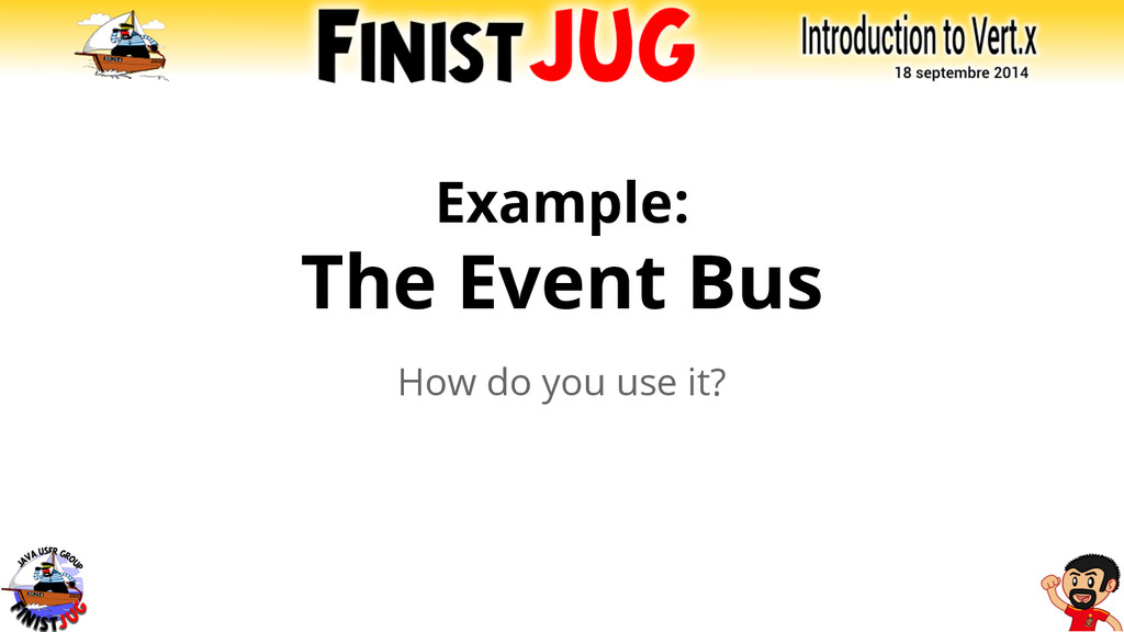 Example: The Event Bus How do you use it?