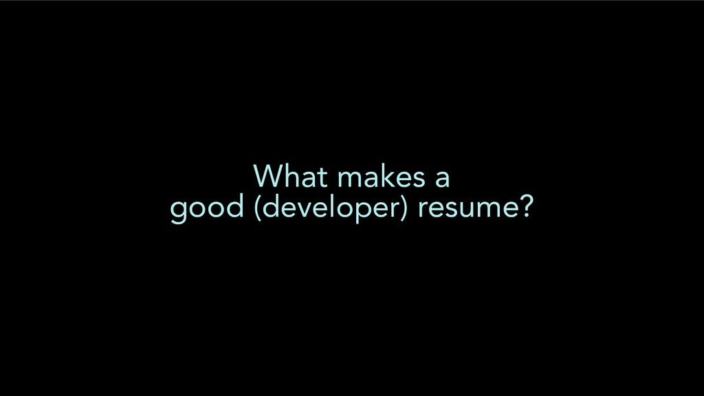 What makes a good (developer) resume?