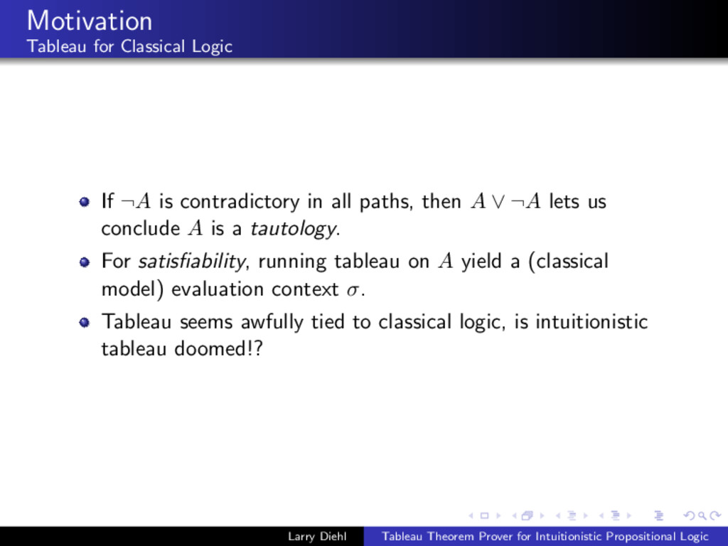 Motivation Tableau for Classical Logic If ¬A is...