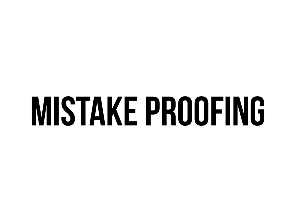 Mistake Proofing