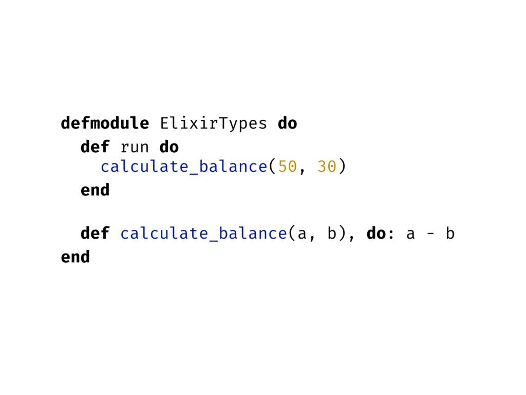 defmodule ElixirTypes do def run do calculate_b...