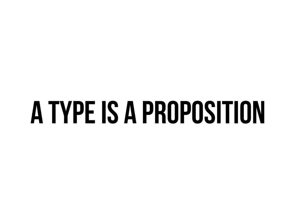 A Type is a Proposition