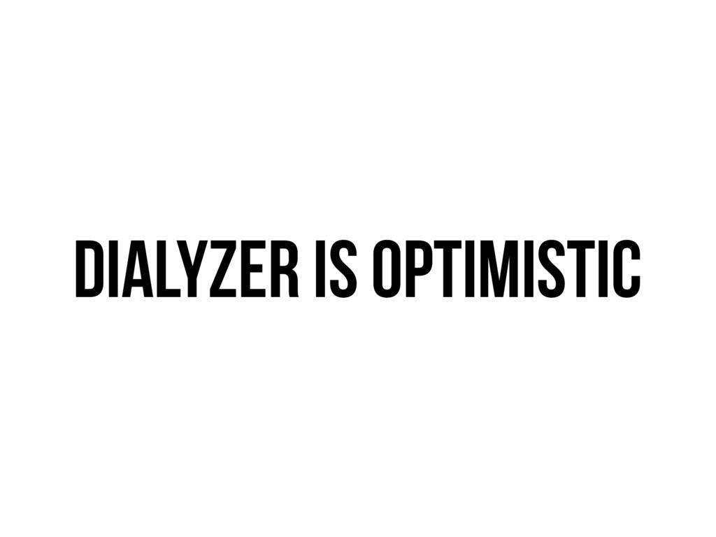 Dialyzer is optimistic