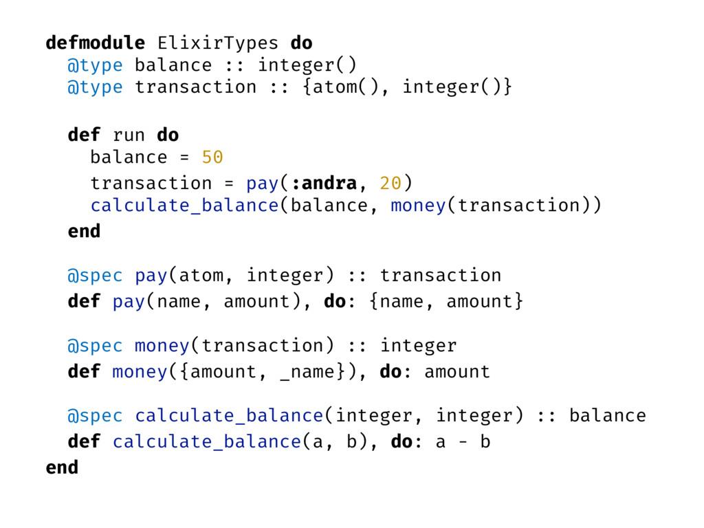 defmodule ElixirTypes do @type balance :: integ...