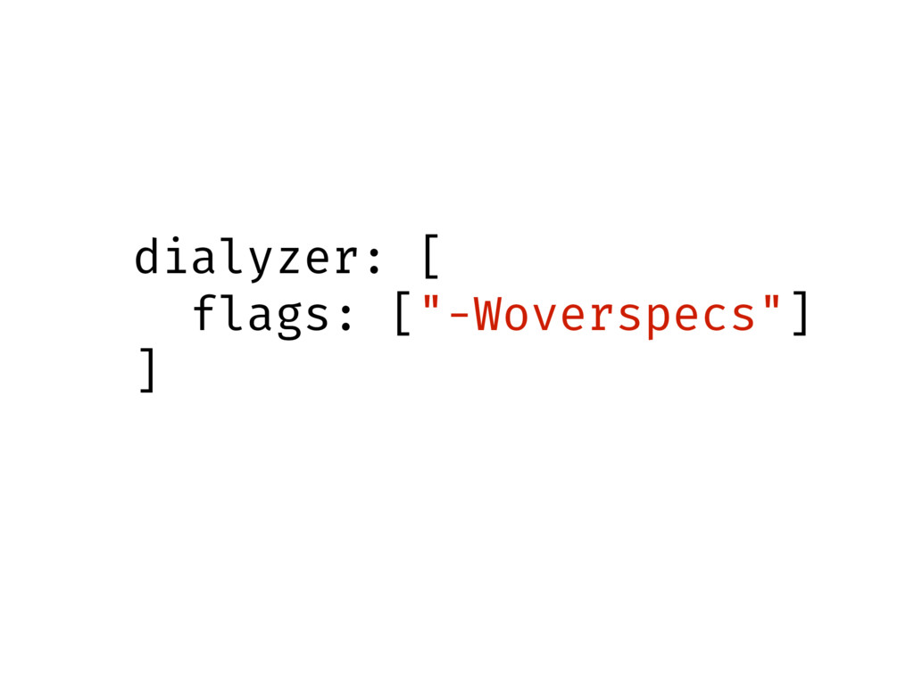 "dialyzer: [ flags: [""-Woverspecs""] ]"