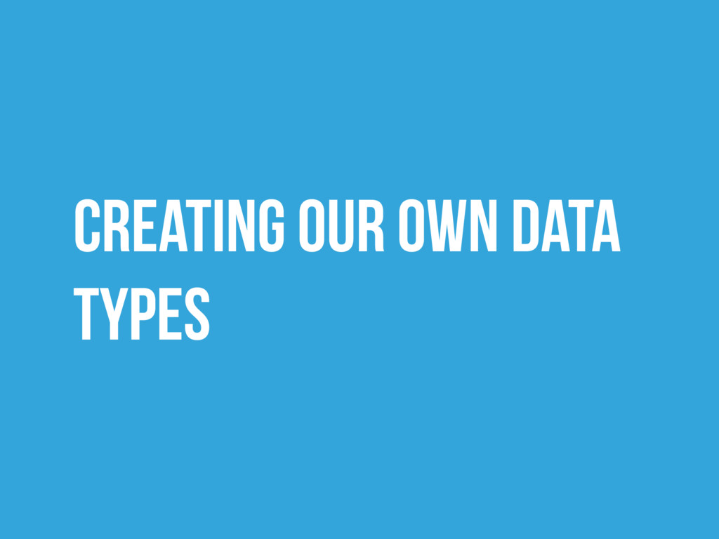 Creating our own data types