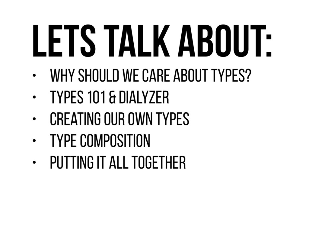 Lets talk about: • Why should we care about typ...