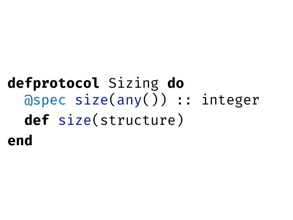 defprotocol Sizing do @spec size(any()) :: inte...