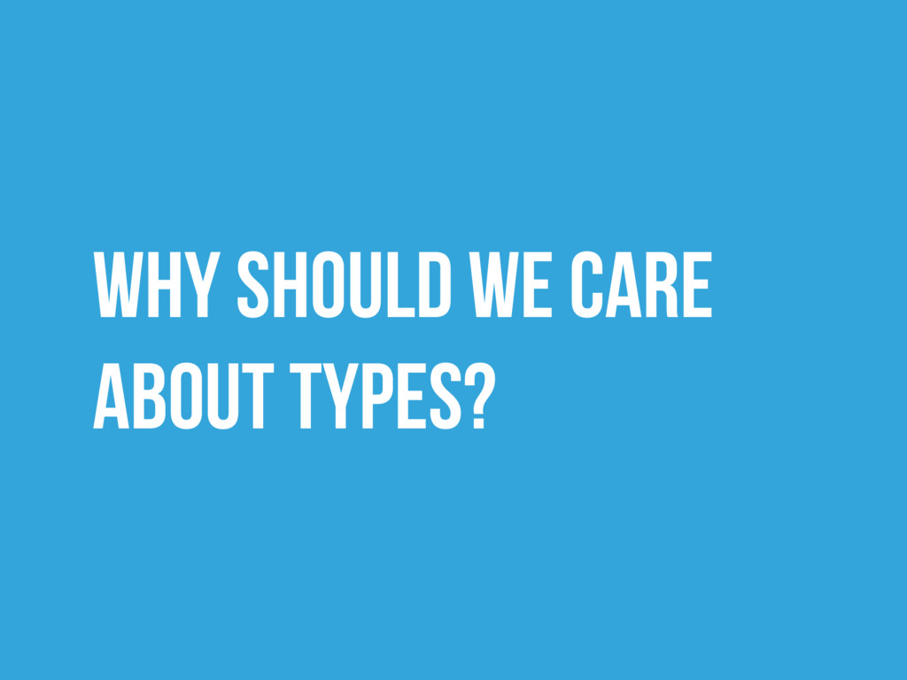 Why should we care about types?