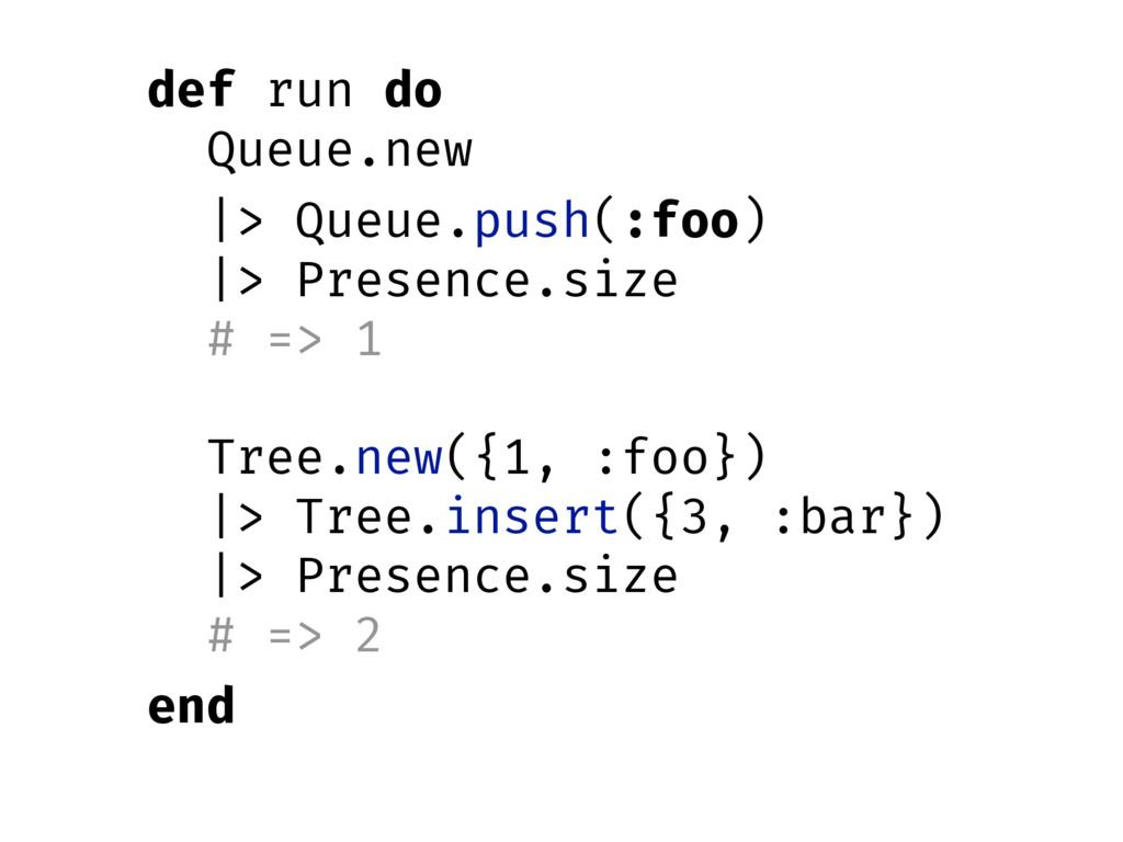 def run do Queue.new |> Queue.push(:foo) |> Pre...