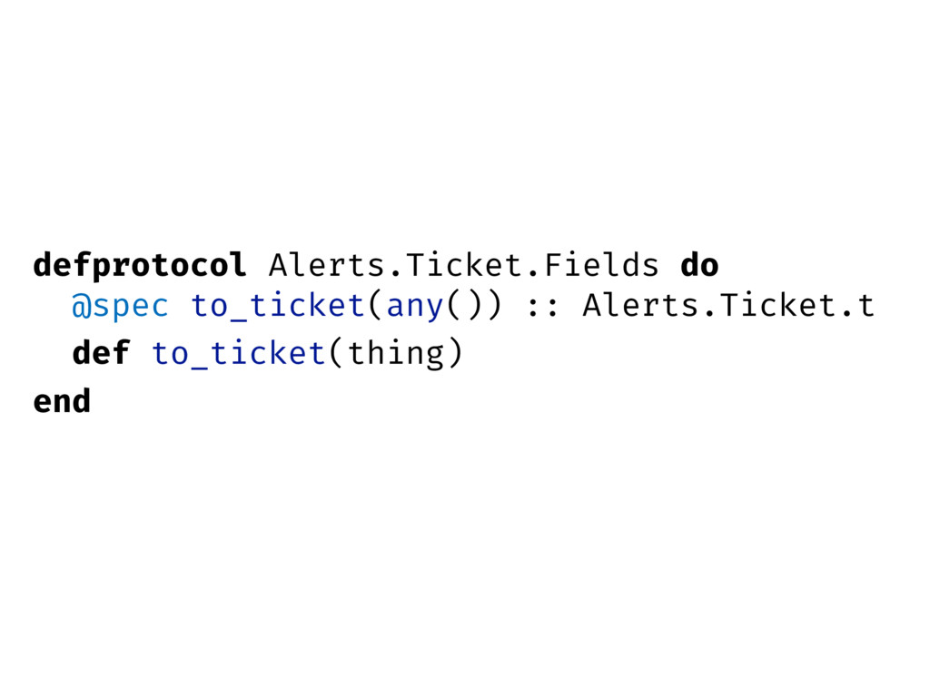 defprotocol Alerts.Ticket.Fields do @spec to_ti...