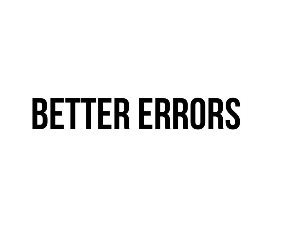 Better errors
