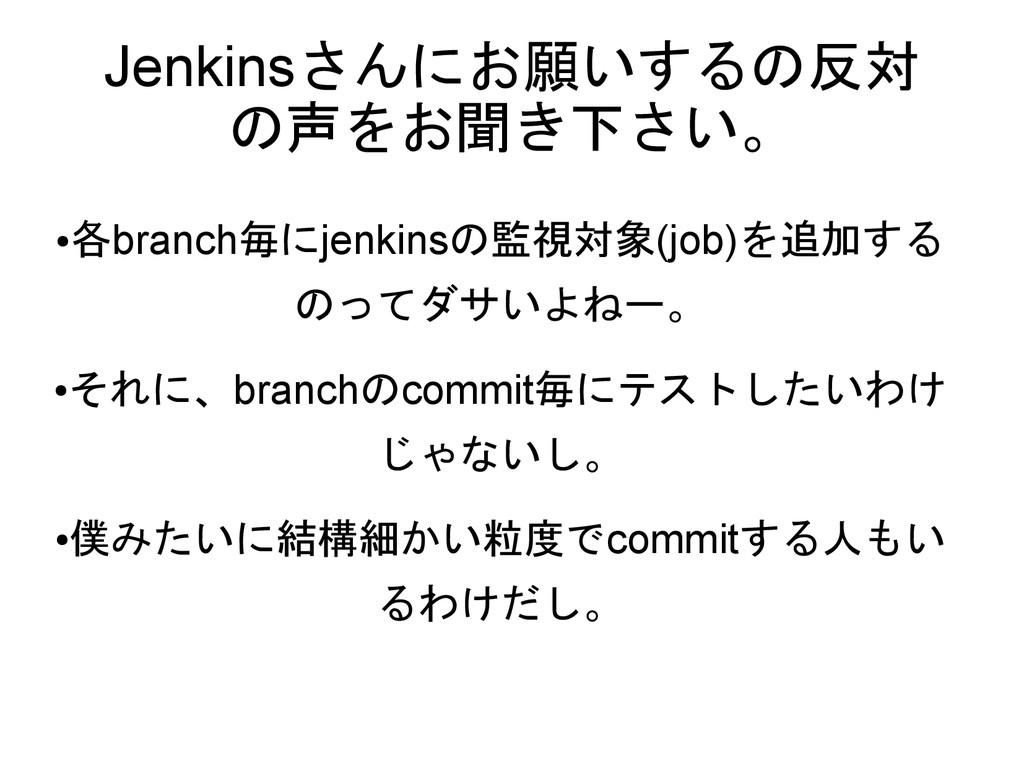 ● 各branch毎にjenkinsの監視対象(job)を追加する のってダサいよねー。 ● ...