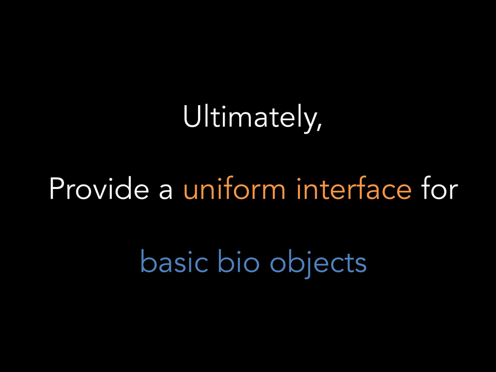Ultimately, Provide a uniform interface for bas...