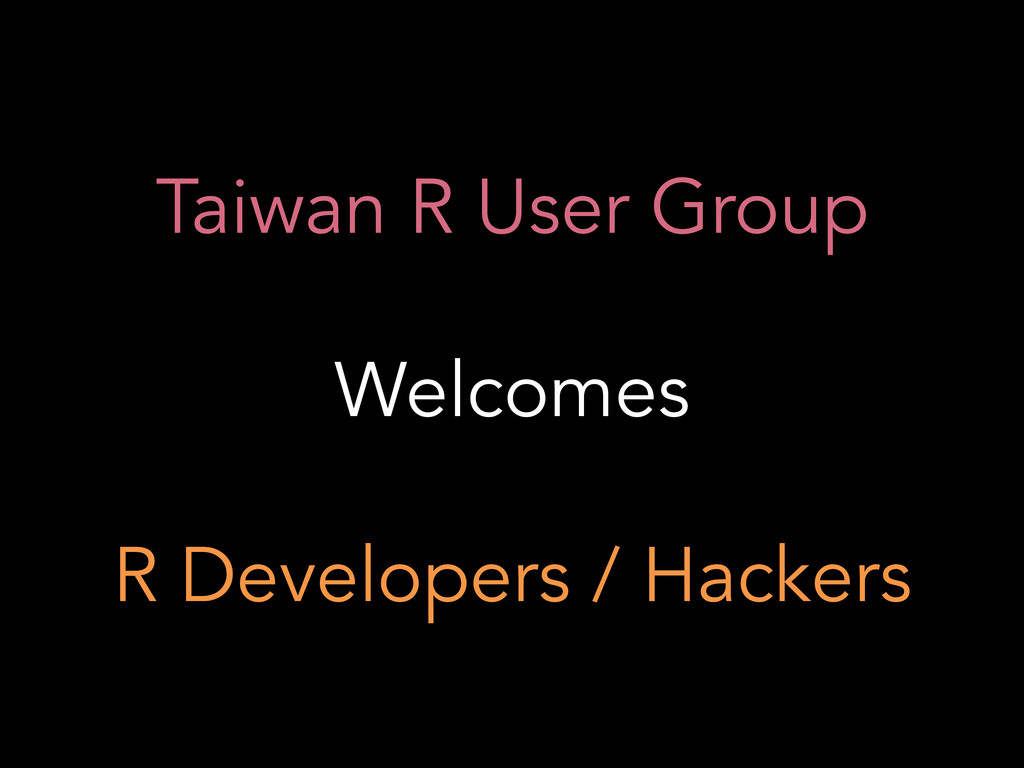 Taiwan R User Group Welcomes R Developers / Hac...