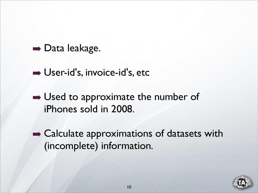 10 ➡ Data leakage. ➡ User-id's, invoice-id's, e...