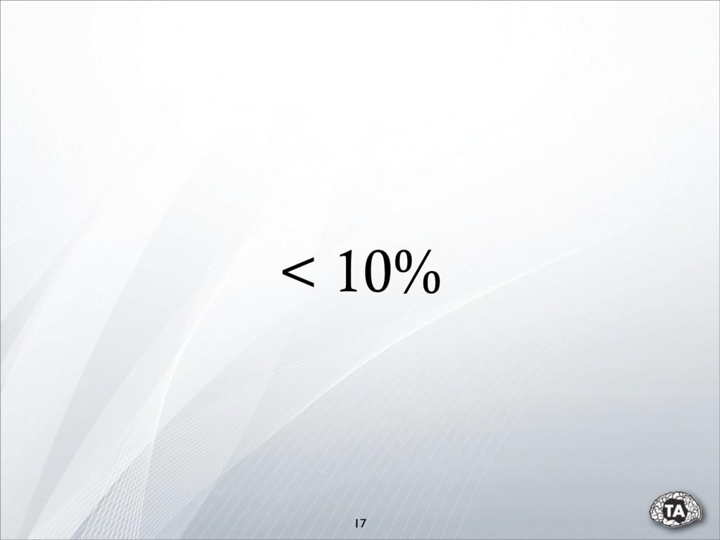 < 10% 17