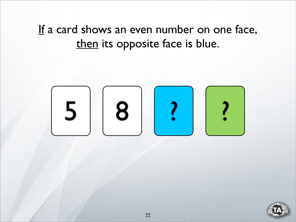 22 5 8 ? ? If a card shows an even number on on...