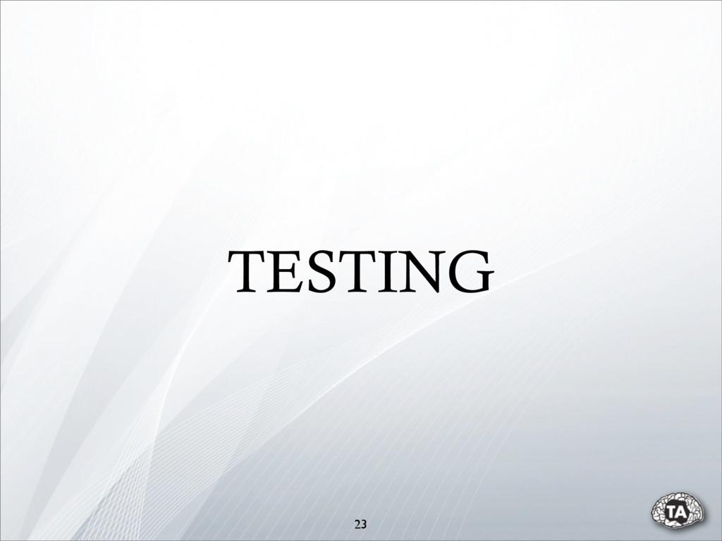 TESTING 23