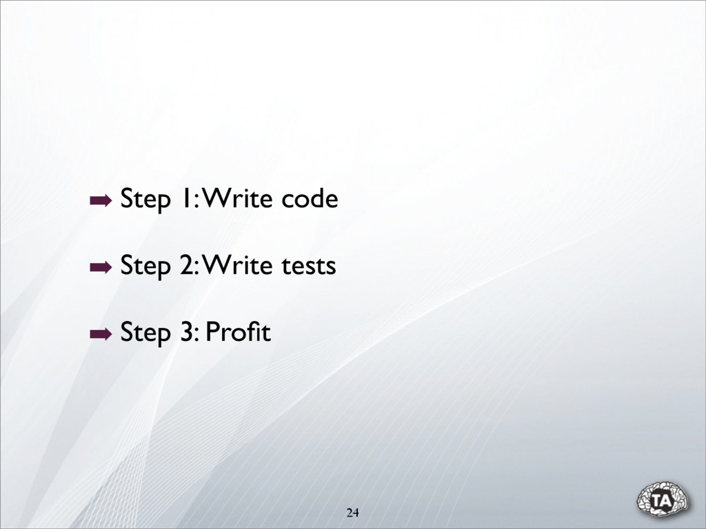 24 ➡ Step 1: Write code ➡ Step 2: Write tests ➡...