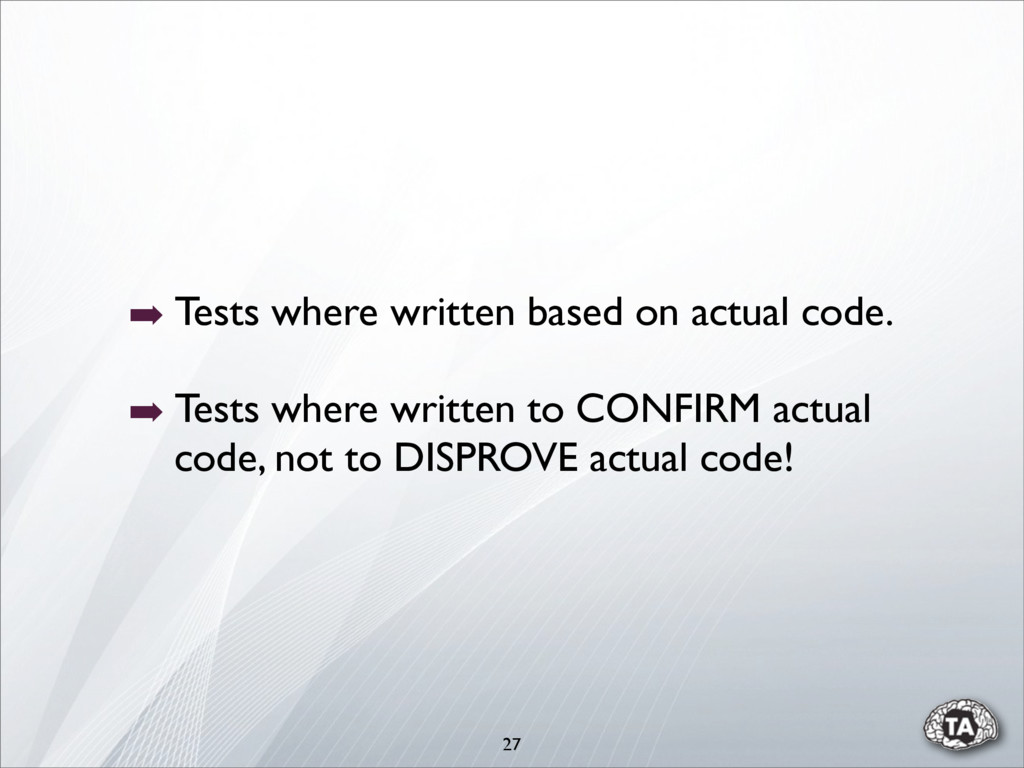 27 ➡ Tests where written based on actual code. ...