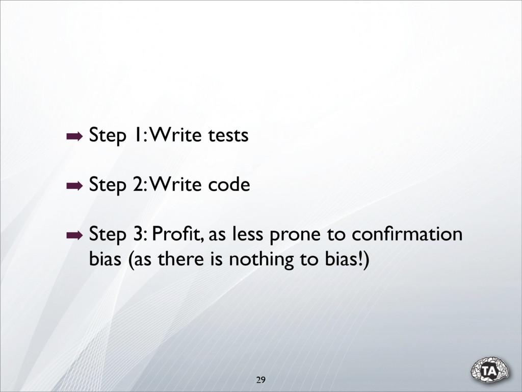 29 ➡ Step 1: Write tests ➡ Step 2: Write code ➡...