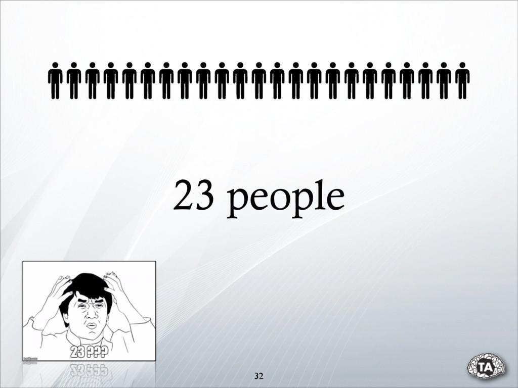 23 people 32