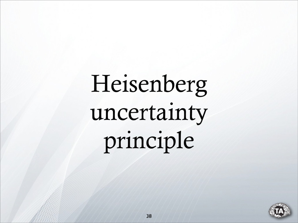 Heisenberg uncertainty principle 38