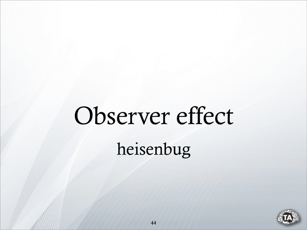 Observer effect 44 heisenbug